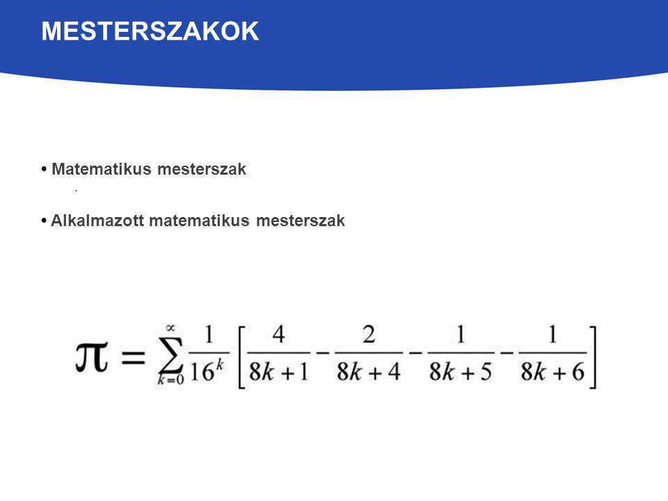 MESTERSZAKOK Matematikus mesterszak. Alkalmazott matematikus mesterszak