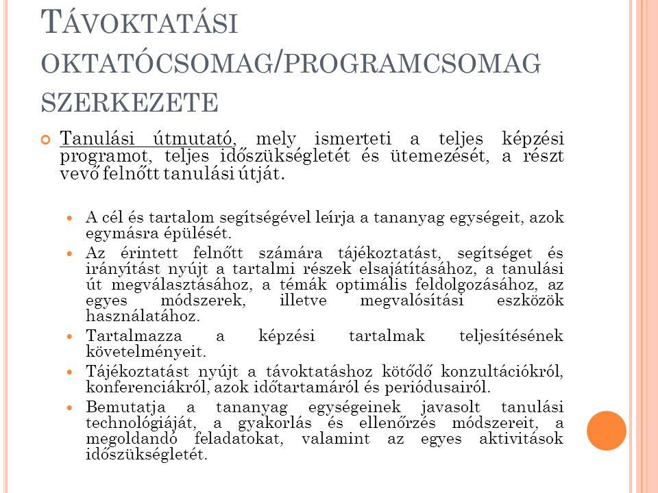 T ÁVOKTATÁSI OKTATÓCSOMAG / PROGRAMCSOMAG SZERKEZETE Tanulási útmutató, mely ismerteti a teljes képzési programot, teljes időszükségletét és ütemezését, a részt vevő felnőtt tanulási útját.