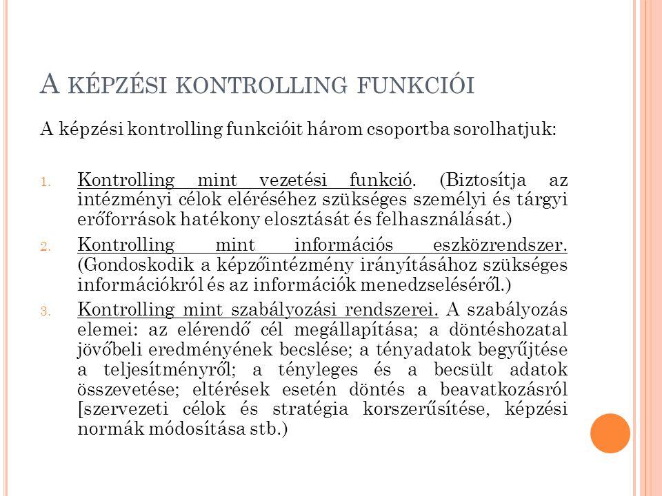 A KÉPZÉSI KONTROLLING FUNKCIÓI A képzési kontrolling funkcióit három csoportba sorolhatjuk: 1.