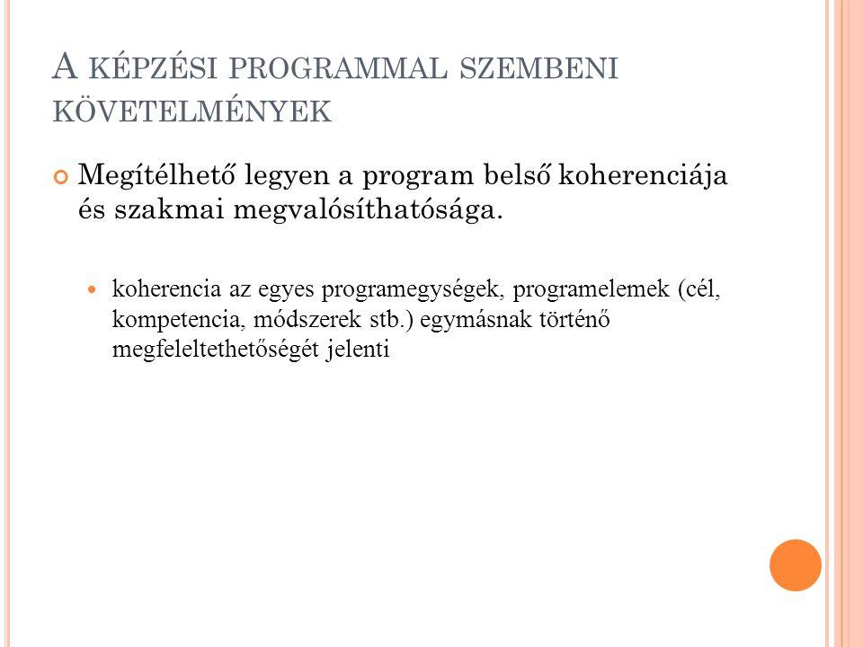 A KÉPZÉSI PROGRAMMAL SZEMBENI KÖVETELMÉNYEK Megítélhető legyen a program belső koherenciája és szakmai megvalósíthatósága.