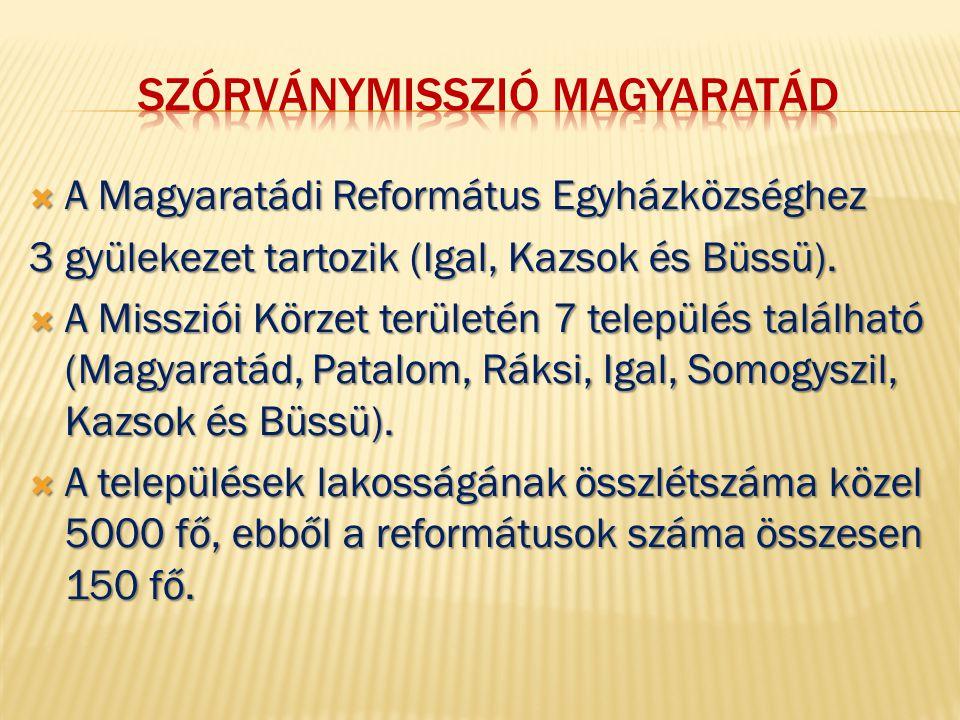  A Magyaratádi Református Egyházközséghez 3 gyülekezet tartozik (Igal, Kazsok és Büssü).