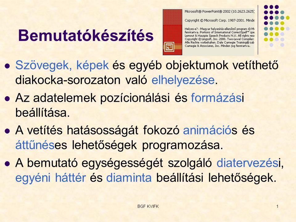 BGF KVIFK2 A PowerPoint 2002 munkaablaka A szerkesztett kocka Címsor, menü, eszköztárak A dia- sor váz- lata Az aktu- ális műve- let esz- közei Jegyzet