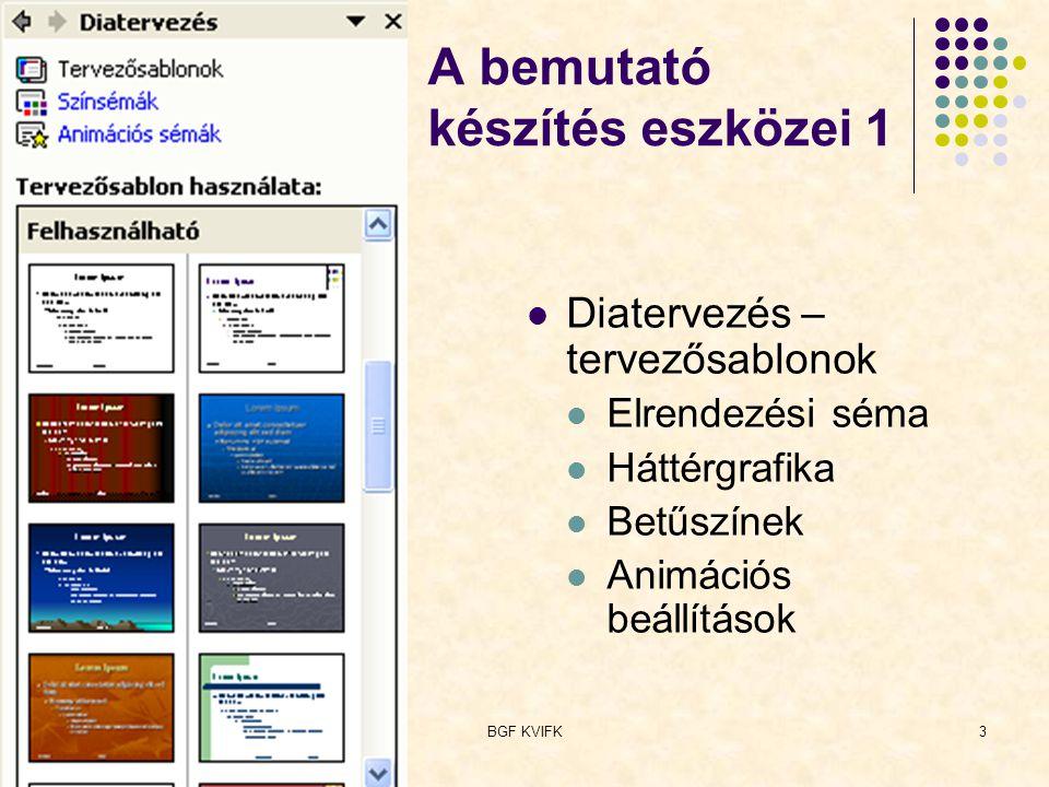 BGF KVIFK3 A bemutató készítés eszközei 1 Diatervezés – tervezősablonok Elrendezési séma Háttérgrafika Betűszínek Animációs beállítások