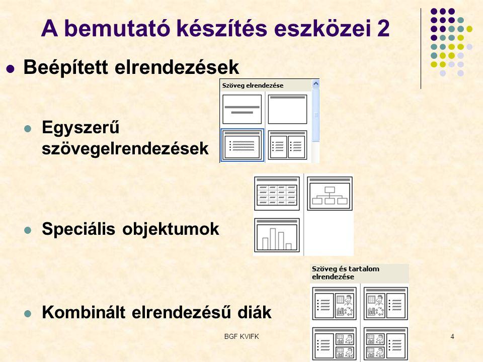 BGF KVIFK4 Beépített elrendezések Egyszerű szövegelrendezések Speciális objektumok Kombinált elrendezésű diák A bemutató készítés eszközei 2