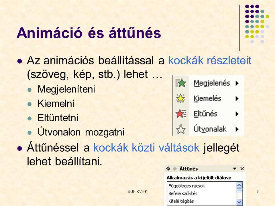 BGF KVIFK6 Animáció és áttűnés Az animációs beállítással a kockák részleteit (szöveg, kép, stb.) lehet … Megjeleníteni Kiemelni Eltüntetni Útvonalon m