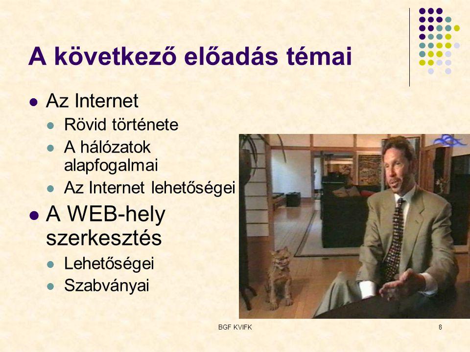 BGF KVIFK8 A következő előadás témai Az Internet Rövid története A hálózatok alapfogalmai Az Internet lehetőségei A WEB-hely szerkesztés Lehetőségei S