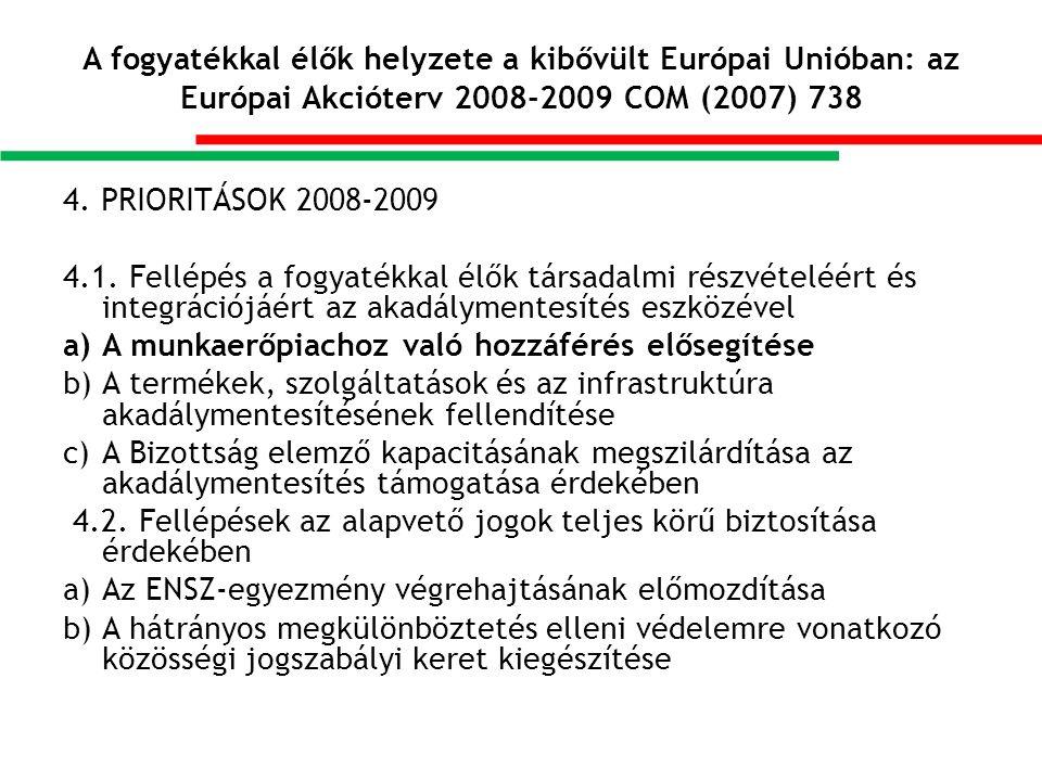 A fogyatékkal élők helyzete a kibővült Európai Unióban: az Európai Akcióterv 2008-2009 COM (2007) 738 4.