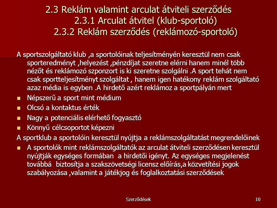 Szerződések10 2.3 Reklám valamint arculat átviteli szerződés 2.3.1 Arculat átvitel (klub-sportoló) 2.3.2 Reklám szerződés (reklámozó-sportoló) A sport