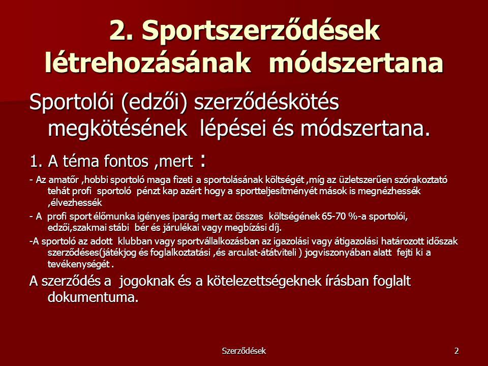 Szerződések2 2. Sportszerződések létrehozásának módszertana Sportolói (edzői) szerződéskötés megkötésének lépései és módszertana. 1. A téma fontos,mer