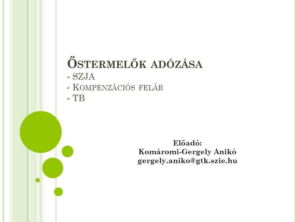 Ő STERMELŐK ADÓZÁSA - SZJA - K OMPENZÁCIÓS FELÁR - TB Előadó: Komáromi-Gergely Anikó gergely.aniko@gtk.szie.hu