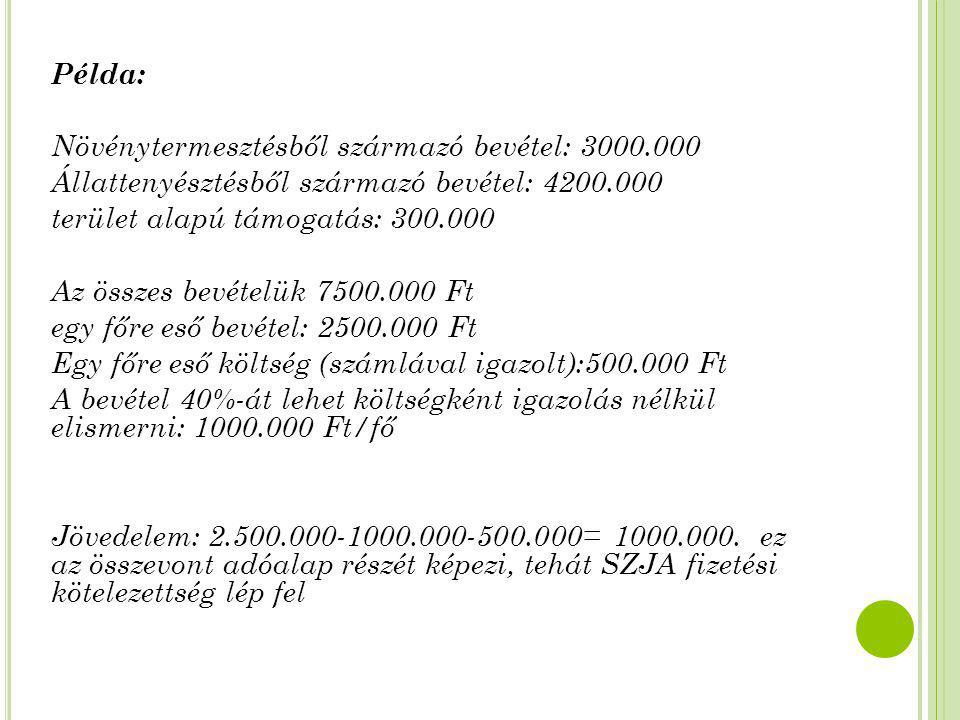 Példa: Növénytermesztésből származó bevétel: 3000.000 Állattenyésztésből származó bevétel: 4200.000 terület alapú támogatás: 300.000 Az összes bevétel