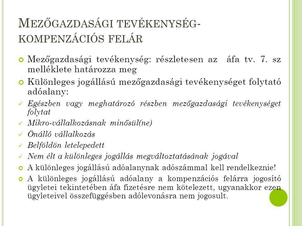 M EZŐGAZDASÁGI TEVÉKENYSÉG - KOMPENZÁCIÓS FELÁR Mezőgazdasági tevékenység: részletesen az áfa tv. 7. sz melléklete határozza meg Különleges jogállású