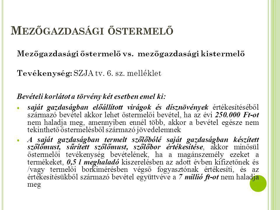 M EZŐGAZDASÁGI ŐSTERMELŐ Mezőgazdasági őstermelő vs. mezőgazdasági kistermelő Tevékenység: SZJA tv. 6. sz. melléklet Bevételi korlátot a törvény két e