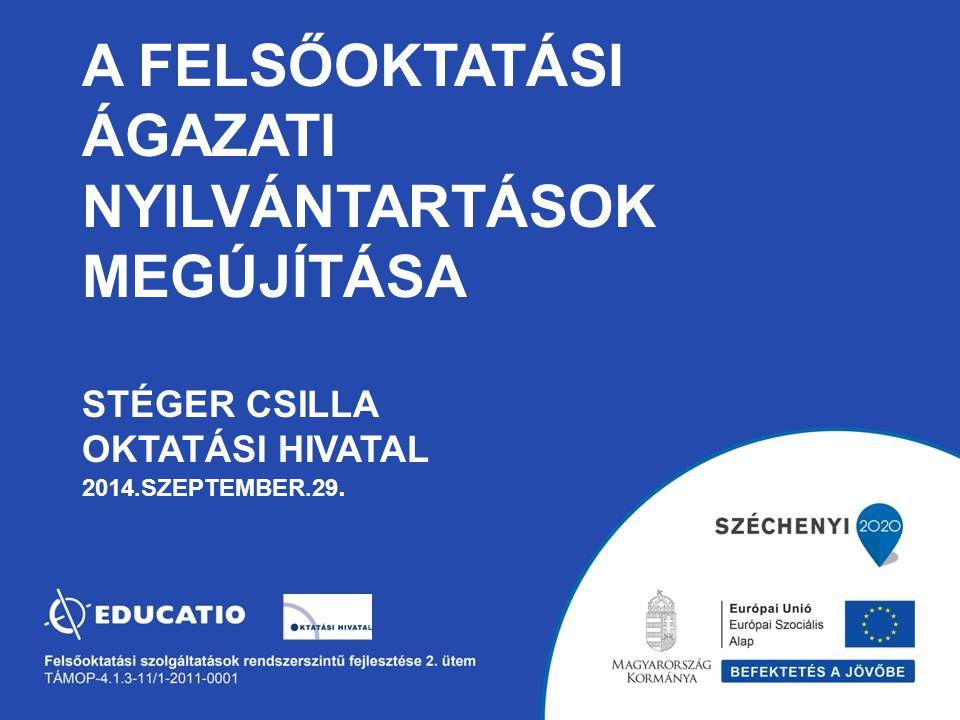 A FELSŐOKTATÁSI ÁGAZATI NYILVÁNTARTÁSOK MEGÚJÍTÁSA STÉGER CSILLA OKTATÁSI HIVATAL 2014.SZEPTEMBER.29.