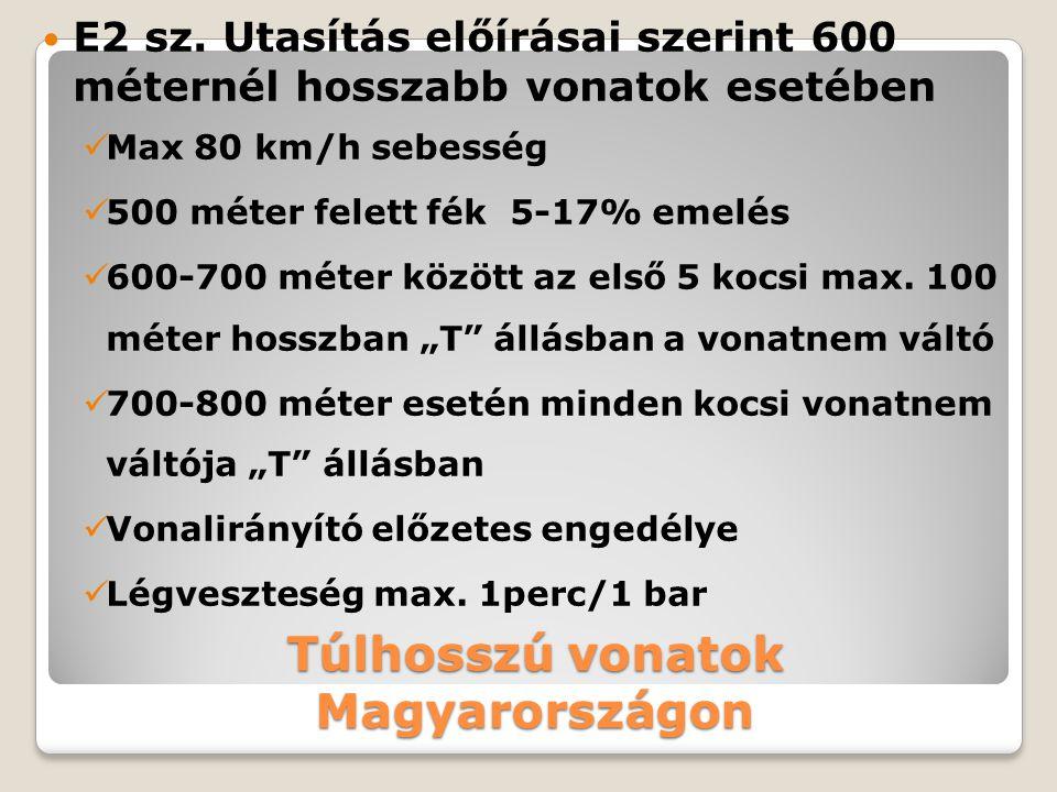 Túlhosszú vonatok Magyarországon E2 sz. Utasítás előírásai szerint 600 méternél hosszabb vonatok esetében Max 80 km/h sebesség 500 méter felett fék 5-