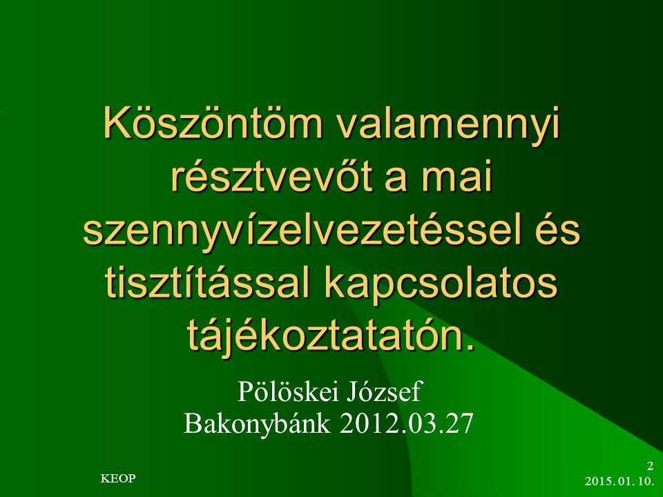 Köszöntöm valamennyi résztvevőt a mai szennyvízelvezetéssel és tisztítással kapcsolatos tájékoztatatón. Pölöskei József Bakonybánk 2012.03.27 2015. 01