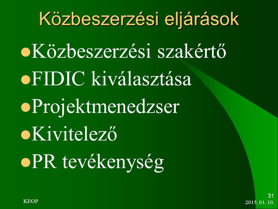 Közbeszerzési eljárások Közbeszerzési szakértő FIDIC kiválasztása Projektmenedzser Kivitelező PR tevékenység 2015. 01. 10. 31 KEOP