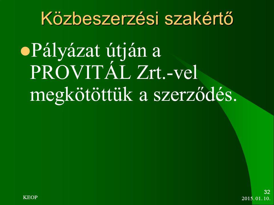 Közbeszerzési szakértő Pályázat útján a PROVITÁL Zrt.-vel megkötöttük a szerződés. 2015. 01. 10. 32 KEOP