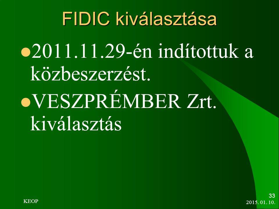 FIDIC kiválasztása 2011.11.29-én indítottuk a közbeszerzést. VESZPRÉMBER Zrt. kiválasztás 2015. 01. 10. 33 KEOP