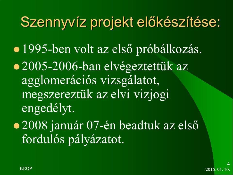 2015. 01. 10. 4 Szennyvíz projekt előkészítése: 1995-ben volt az első próbálkozás. 2005-2006-ban elvégeztettük az agglomerációs vizsgálatot, megszerez