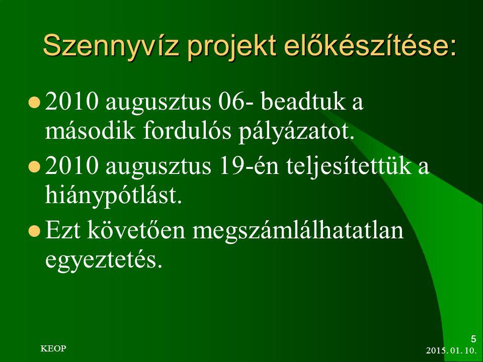 2015. 01. 10. 5 Szennyvíz projekt előkészítése: 2010 augusztus 06- beadtuk a második fordulós pályázatot. 2010 augusztus 19-én teljesítettük a hiánypó