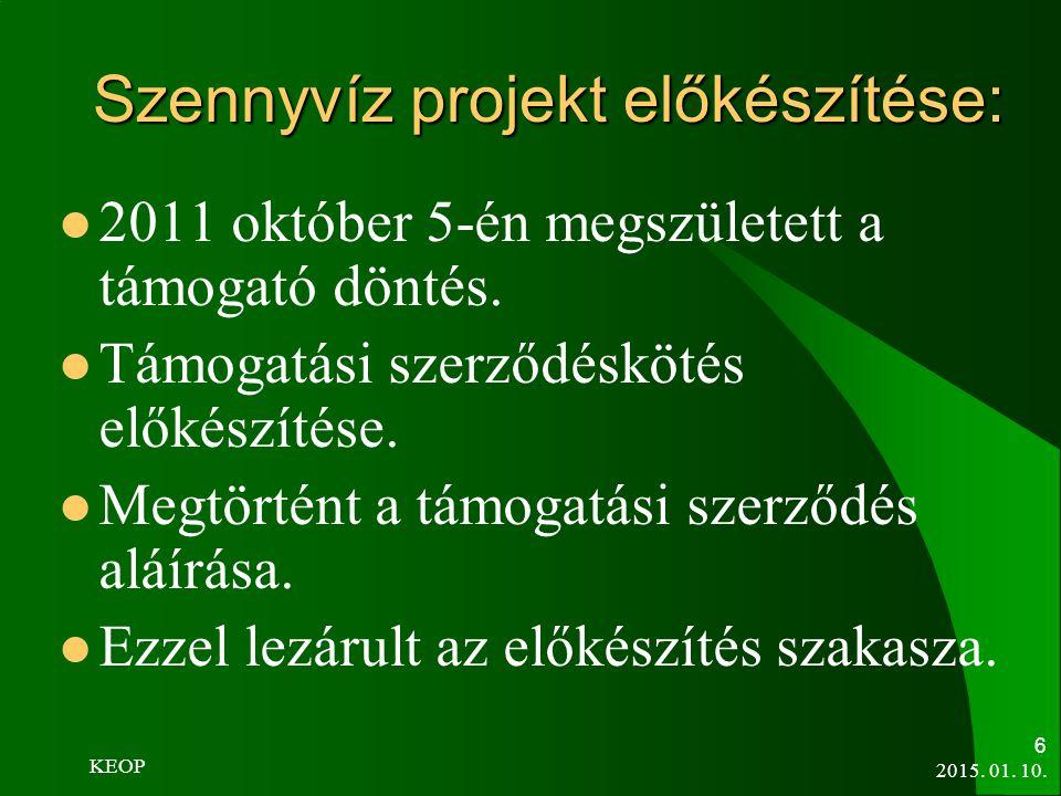 2015. 01. 10. 6 Szennyvíz projekt előkészítése: 2011 október 5-én megszületett a támogató döntés. Támogatási szerződéskötés előkészítése. Megtörtént a