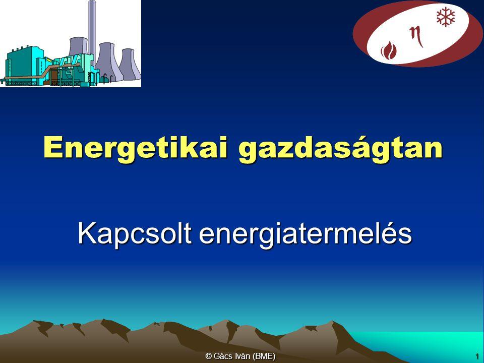 © Gács Iván (BME)2/26 Kapcsolt energiatermelés jellemzői Mennyiségi hatásfok és a fajlagos villamosenergia-termelés: P – villamos teljesítmény – kiadott hőteljesítmény – tüzelővel bevitt hőteljesítmény a fűtőerőműben