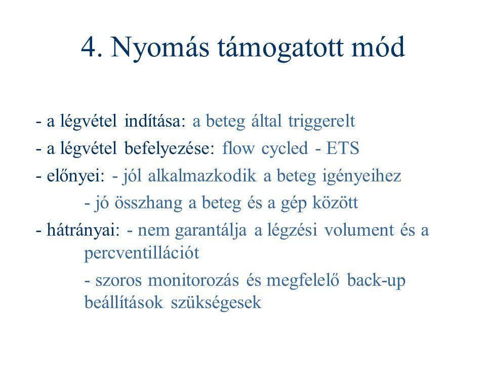 4. Nyomás támogatott mód - a légvétel indítása: a beteg által triggerelt - a légvétel befelyezése: flow cycled - ETS - előnyei: - jól alkalmazkodik a