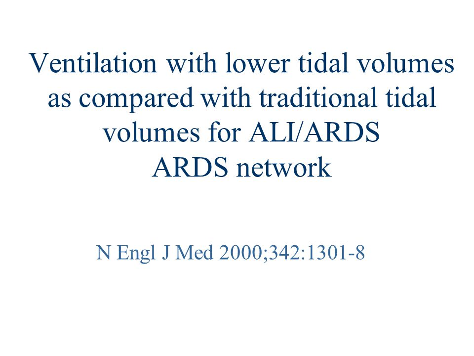 Ventilation with lower tidal volumes as compared with traditional tidal volumes for ALI/ARDS ARDS network N Engl J Med 2000;342:1301-8