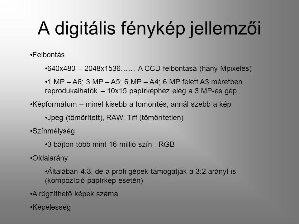 A digitális fénykép jellemzői Felbontás 640x480 – 2048x1536…… A CCD felbontása (hány Mpixeles) 1 MP – A6; 3 MP – A5; 6 MP – A4; 6 MP felett A3 méretbe