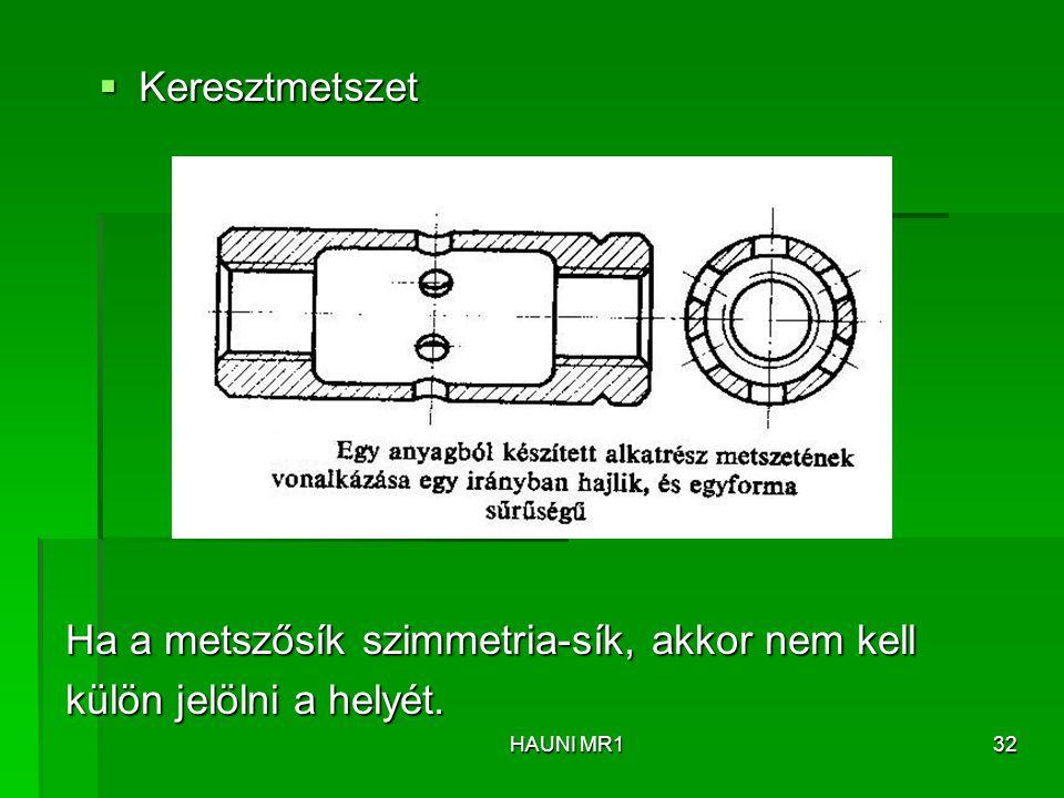  Keresztmetszet Ha a metszősík szimmetria-sík, akkor nem kell külön jelölni a helyét. HAUNI MR132