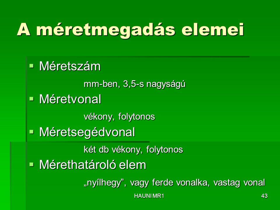 A méretmegadás elemei  Méretszám mm-ben, 3,5-s nagyságú mm-ben, 3,5-s nagyságú  Méretvonal vékony, folytonos vékony, folytonos  Méretsegédvonal két