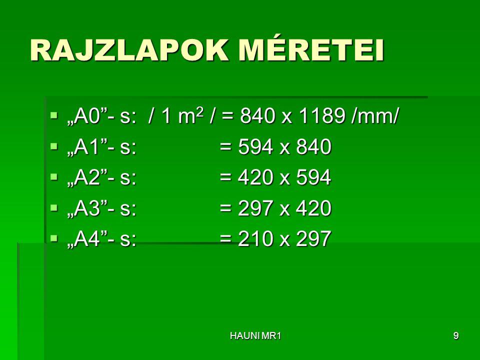 """RAJZLAPOK MÉRETEI  """"A0""""- s: / 1 m 2 / = 840 x 1189 /mm/  """"A1""""- s: = 594 x 840  """"A2""""- s: = 420 x 594  """"A3""""- s: = 297 x 420  """"A4""""- s: = 210 x 297 H"""