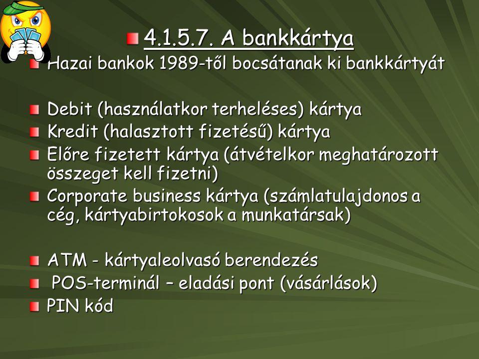 4.1.5.7. A bankkártya Hazai bankok 1989-től bocsátanak ki bankkártyát Debit (használatkor terheléses) kártya Kredit (halasztott fizetésű) kártya Előre