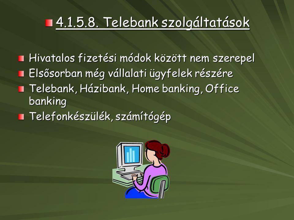 4.1.5.8. Telebank szolgáltatások Hivatalos fizetési módok között nem szerepel Elsősorban még vállalati ügyfelek részére Telebank, Házibank, Home banki
