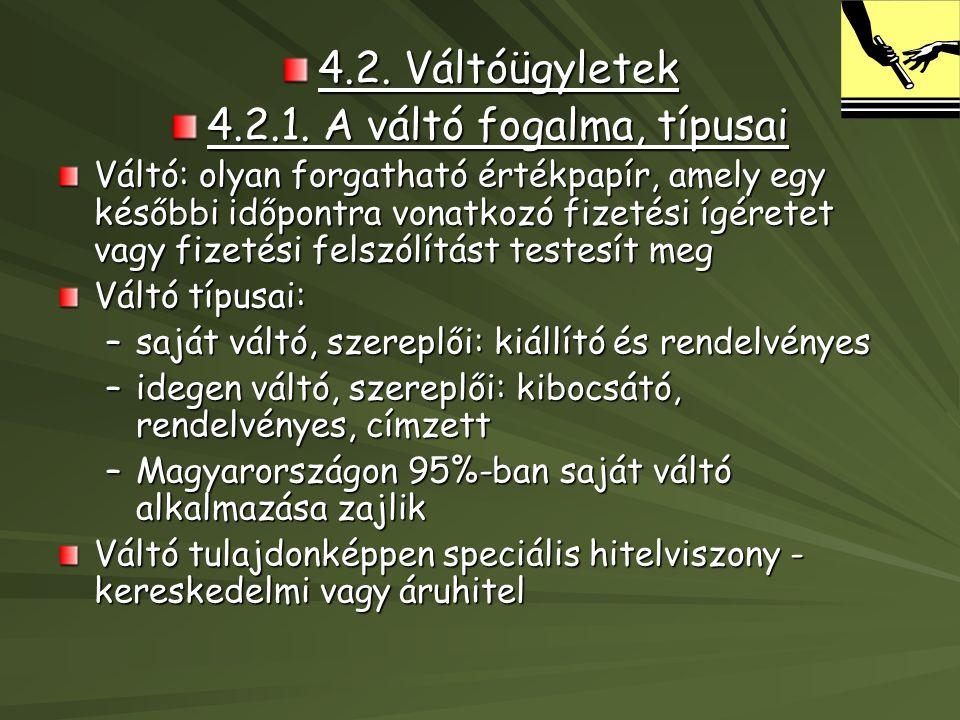 4.2. Váltóügyletek 4.2.1. A váltó fogalma, típusai Váltó: olyan forgatható értékpapír, amely egy későbbi időpontra vonatkozó fizetési ígéretet vagy fi
