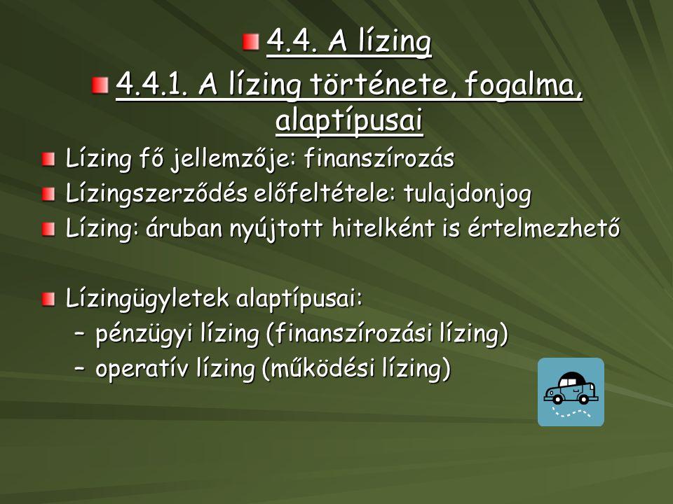 4.4. A lízing 4.4.1. A lízing története, fogalma, alaptípusai Lízing fő jellemzője: finanszírozás Lízingszerződés előfeltétele: tulajdonjog Lízing: ár
