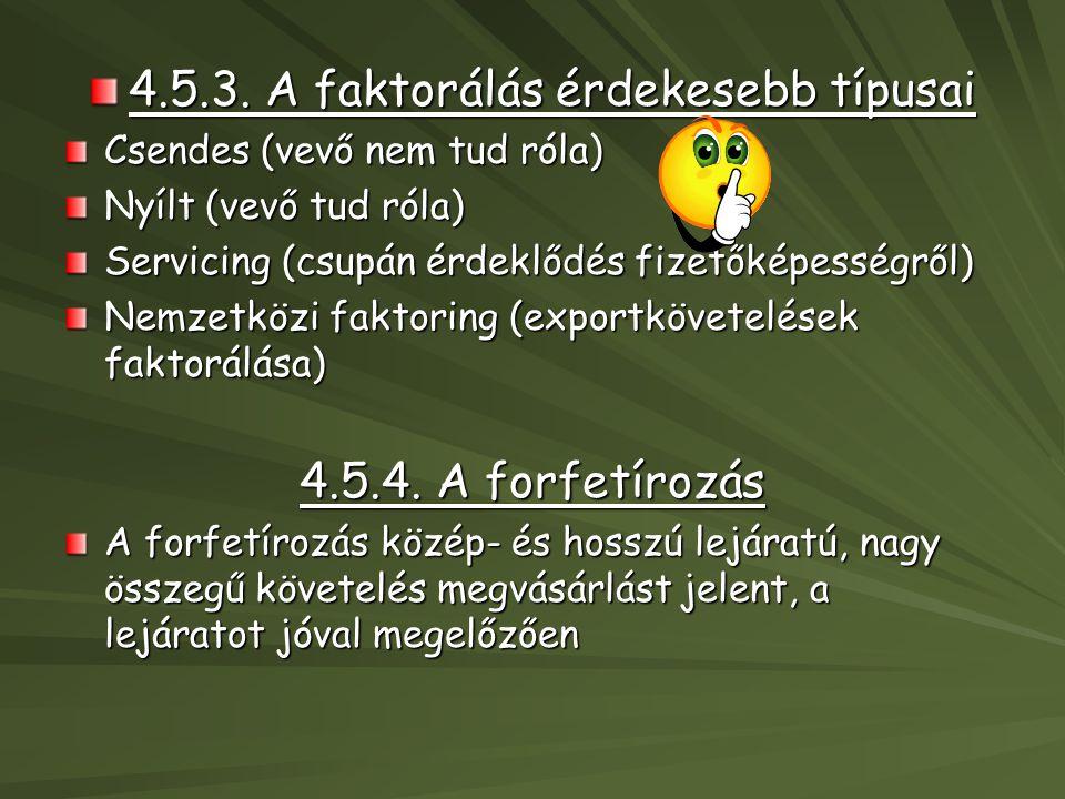 4.5.3. A faktorálás érdekesebb típusai Csendes (vevő nem tud róla) Nyílt (vevő tud róla) Servicing (csupán érdeklődés fizetőképességről) Nemzetközi fa