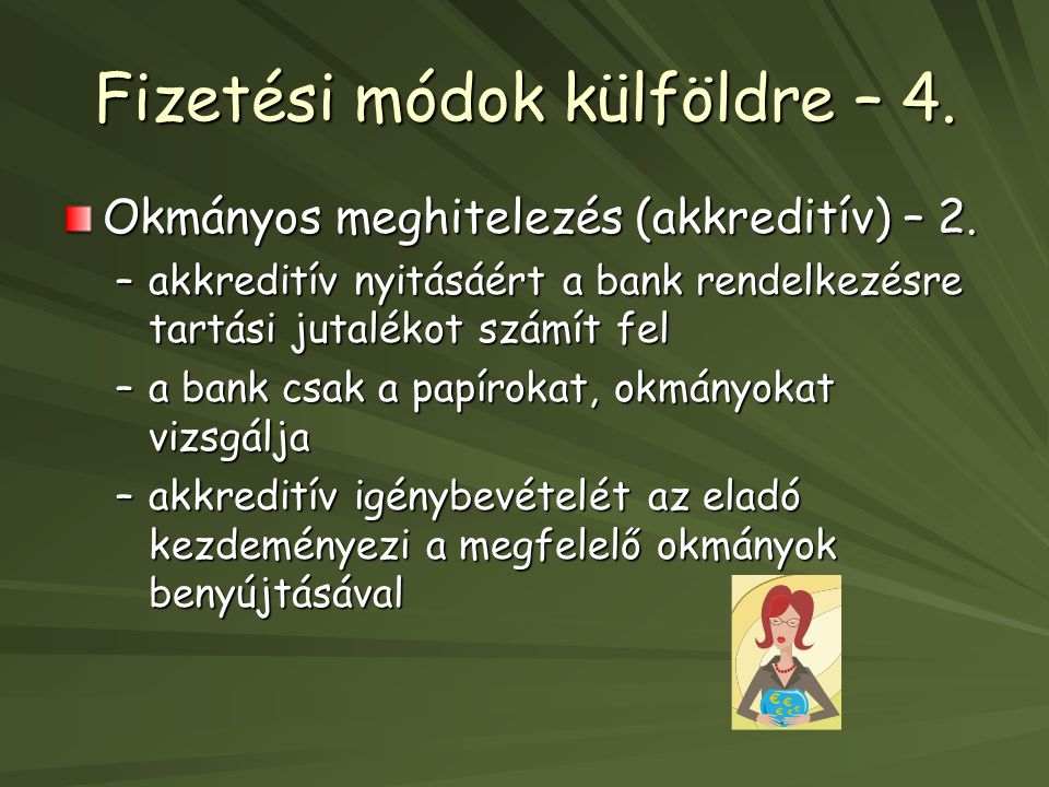 Fizetési módok külföldre – 4. Okmányos meghitelezés (akkreditív) – 2. –akkreditív nyitásáért a bank rendelkezésre tartási jutalékot számít fel –a bank