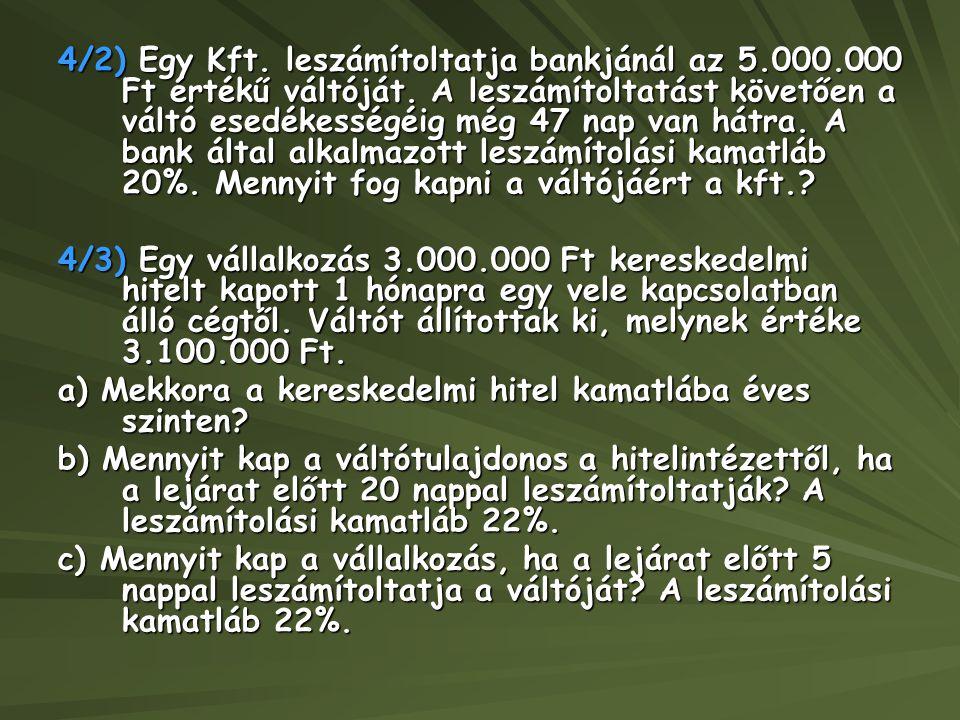 4/2) Egy Kft. leszámítoltatja bankjánál az 5.000.000 Ft értékű váltóját. A leszámítoltatást követően a váltó esedékességéig még 47 nap van hátra. A ba