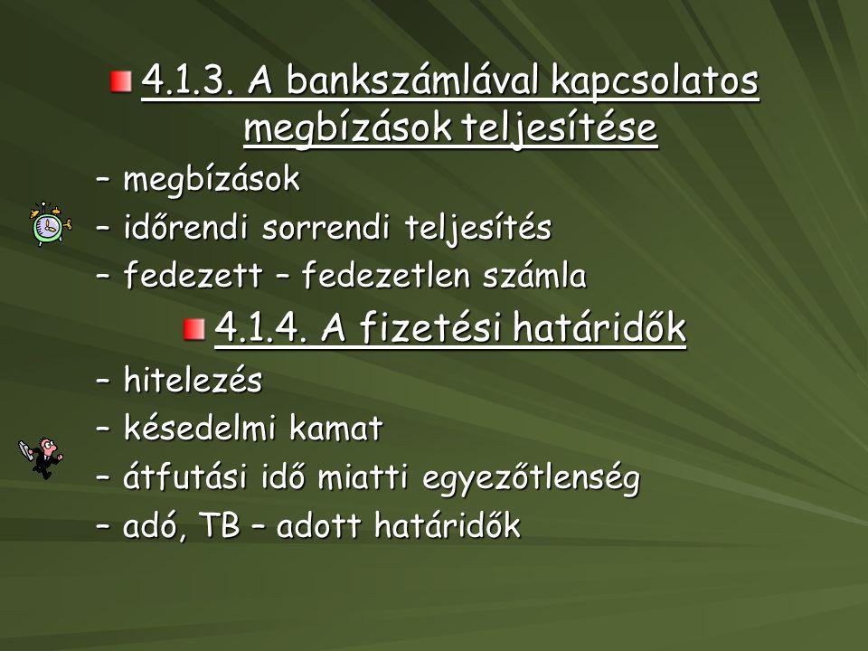 4.1.3. A bankszámlával kapcsolatos megbízások teljesítése –megbízások –időrendi sorrendi teljesítés –fedezett – fedezetlen számla 4.1.4. A fizetési ha