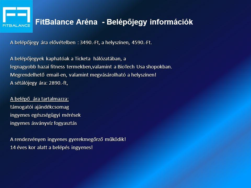 FitBalance Aréna - Belépőjegy információk A belépőjegy ára elővételben : 3490.-Ft, a helyszínen, 4590.-Ft. A belépőjegyek kaphatóak a Ticketa hálózatá