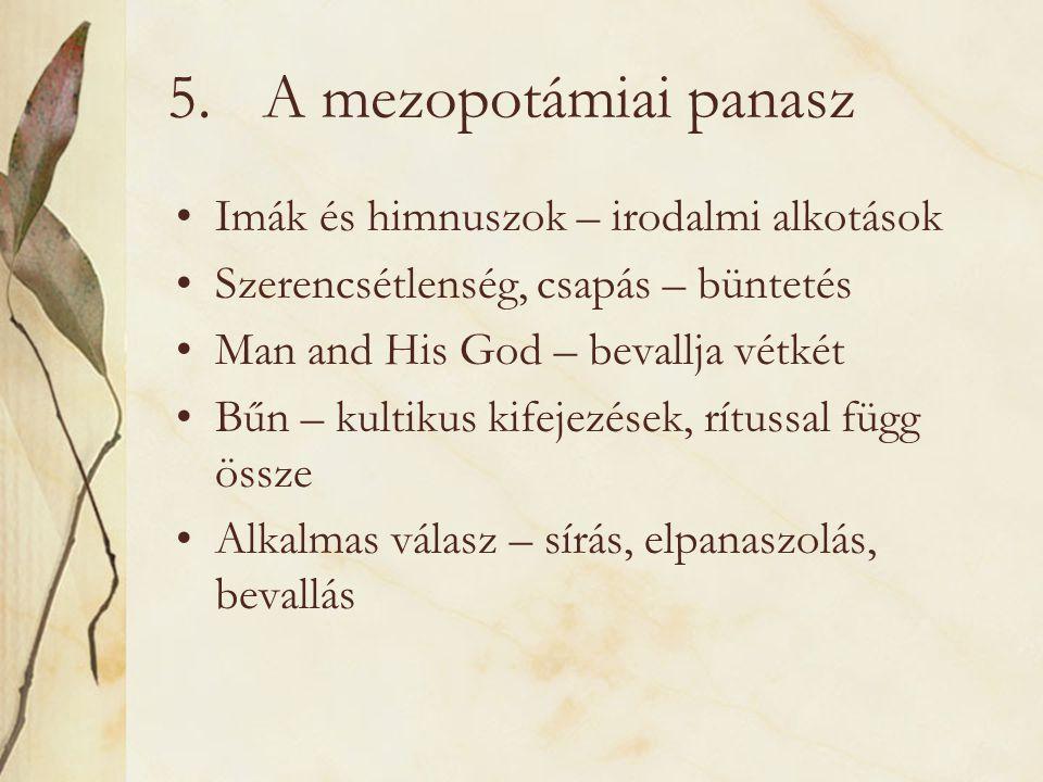 5.A mezopotámiai panasz Imák és himnuszok – irodalmi alkotások Szerencsétlenség, csapás – büntetés Man and His God – bevallja vétkét Bűn – kultikus ki