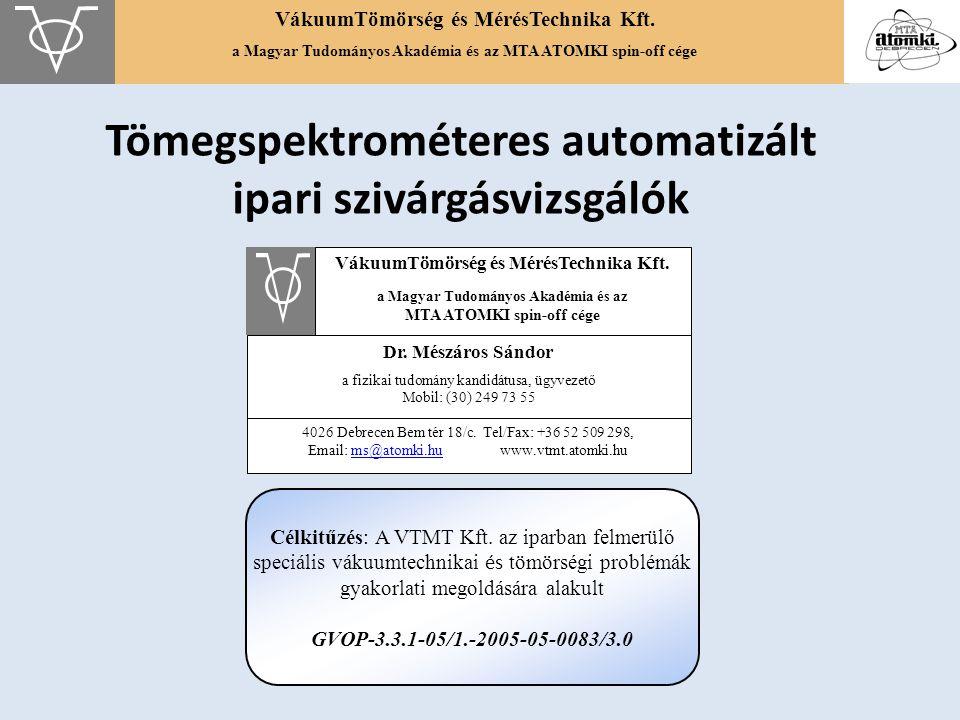 VákuumTömörség és MérésTechnika Kft. a Magyar Tudományos Akadémia és az MTA ATOMKI spin-off cége Tömegspektrométeres automatizált ipari szivárgásvizsg