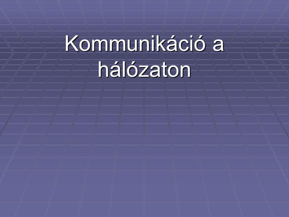 Hálózat: két vagy több gép kommunikációs rendszere  Szerver – Kiszolgáló  Kliens –Munkaállomások  Személyi számítógépek  Terminal