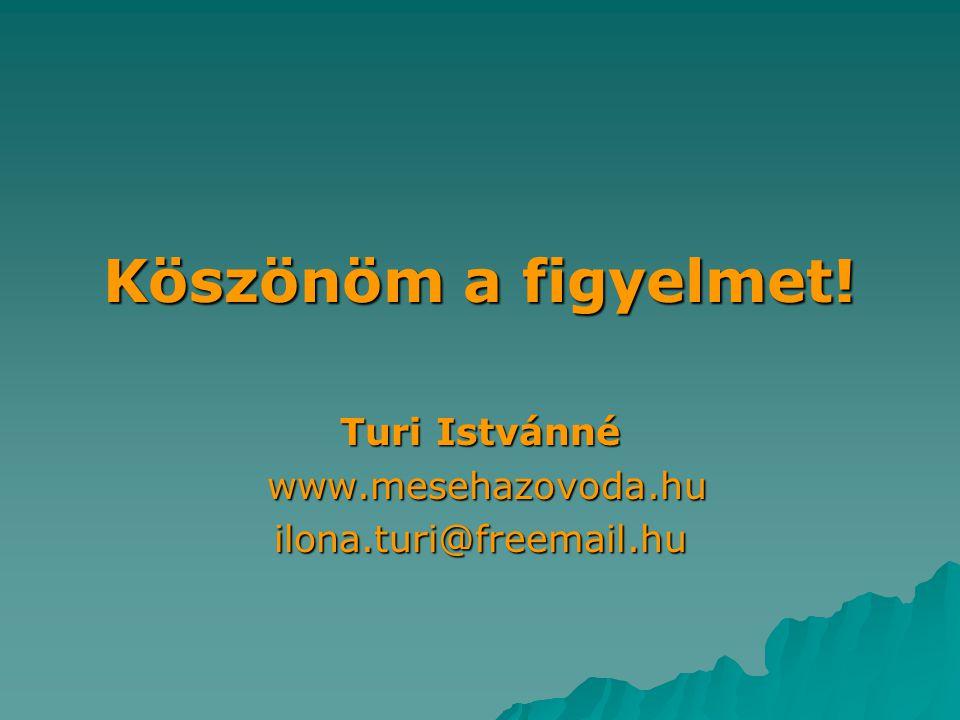 Köszönöm a figyelmet! Turi Istvánné www.mesehazovoda.hu www.mesehazovoda.huilona.turi@freemail.hu