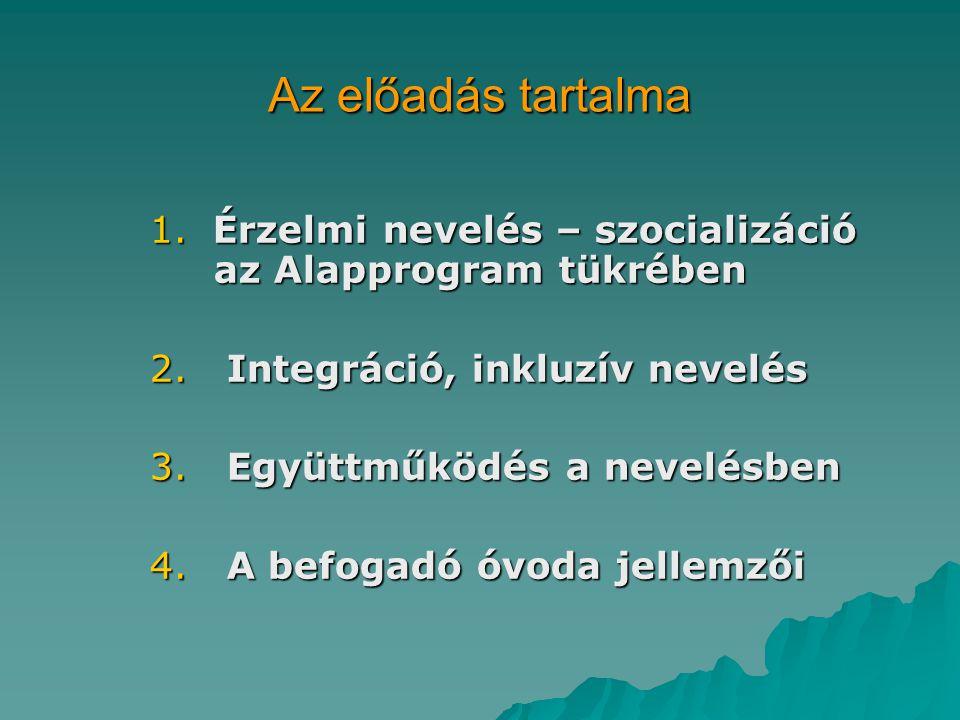 Az előadás tartalma 1.Érzelmi nevelés – szocializáció az Alapprogram tükrében 2.