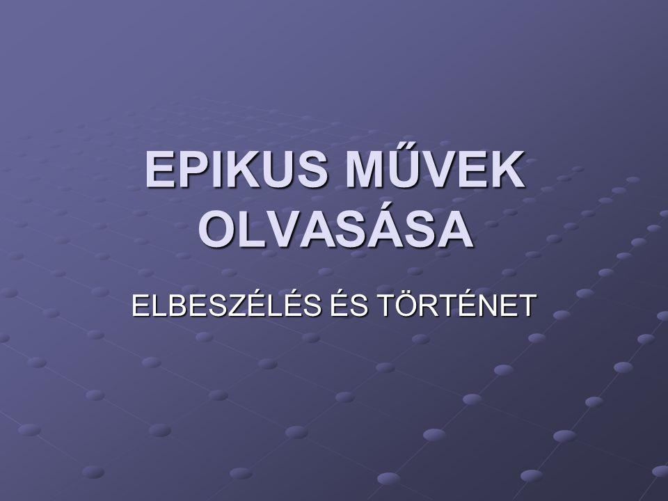 EPIKUS MŰVEK OLVASÁSA ELBESZÉLÉS ÉS TÖRTÉNET