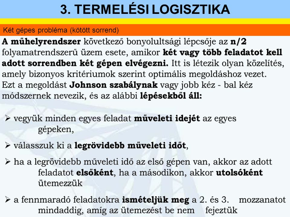 3. TERMELÉSI LOGISZTIKA Két gépes probléma (kötött sorrend)