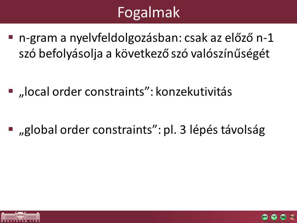 """Fogalmak  n-gram a nyelvfeldolgozásban: csak az előző n-1 szó befolyásolja a következő szó valószínűségét  """"local order constraints : konzekutivitás  """"global order constraints : pl."""